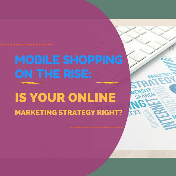 Mobile Shopping on the Rise: Is Your Online Marketing Strategy Right?