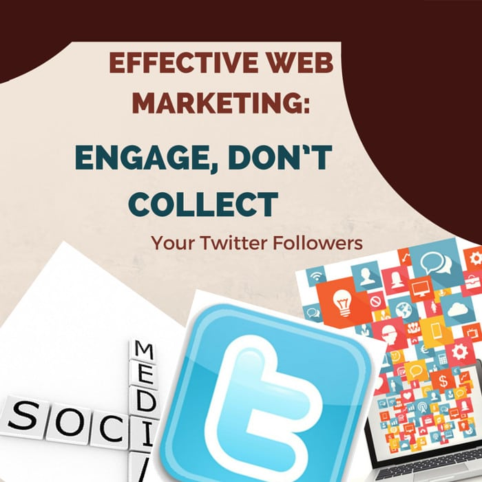 Effective Web Marketing: Engage, Don't Collect Your Twitter Followers