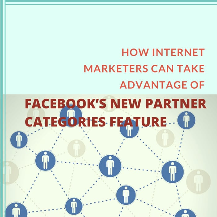 How Internet Marketers Can Take Advantage of Facebook's New Partner Categories Feature