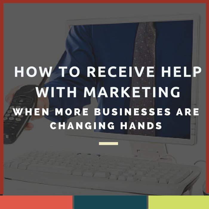 How to Receive Help with Marketing When More Businesses Are Changing Hands