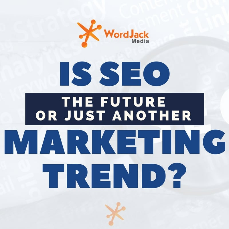 Is SEO the Future or Just Another Marketing Trend