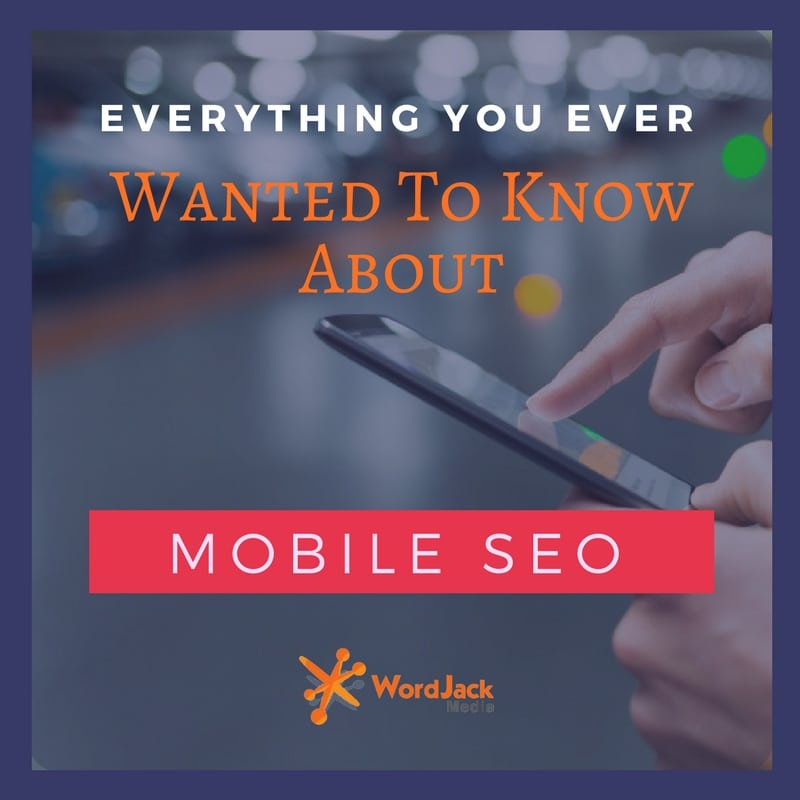 Everything You Ever Wanted to Know About Mobile SEO