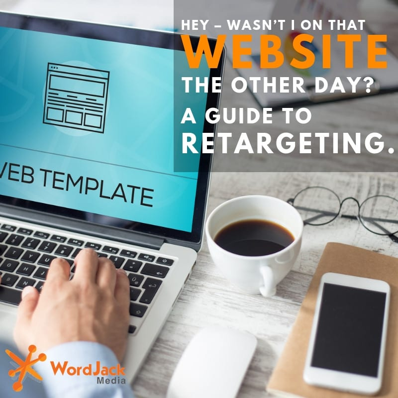 Hey – Wasn't I on That Website the Other Day? A Guide to Retargeting.