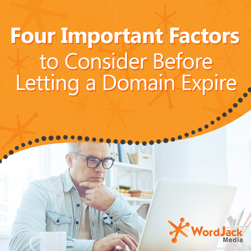Four Important Factors to Consider Before Letting a Domain Expire