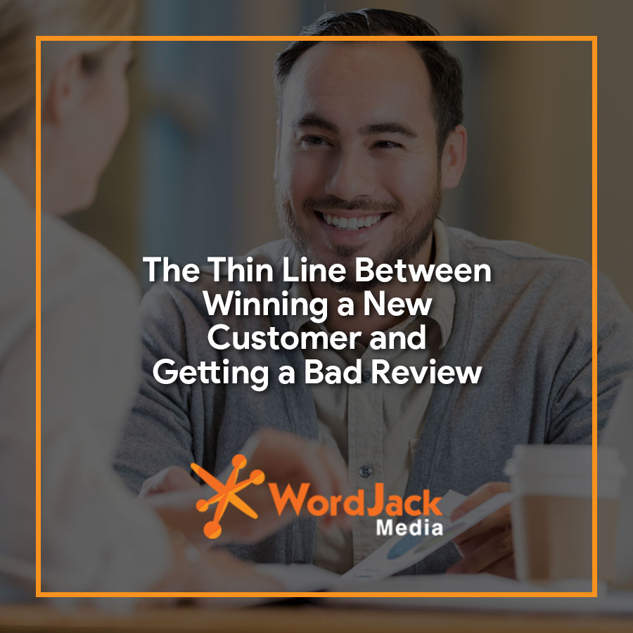 The Thin Line Between Winning a New Customer and Getting a Bad Review